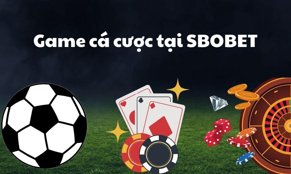 Danh sách các game cược tại SBOBET