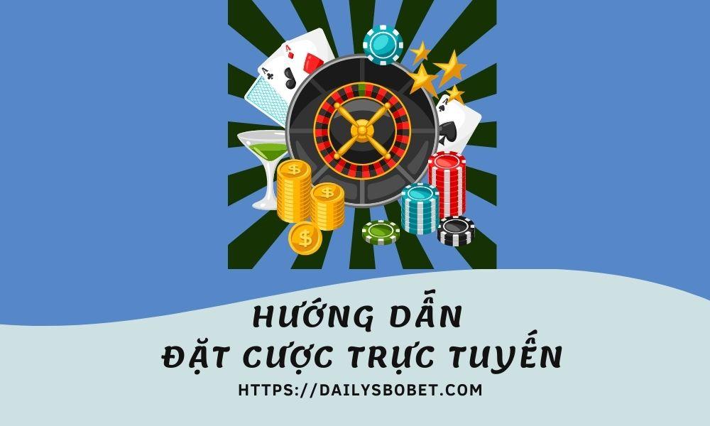Hướng dẫn tham gia cá cược trực tuyến tại Dailysbobet