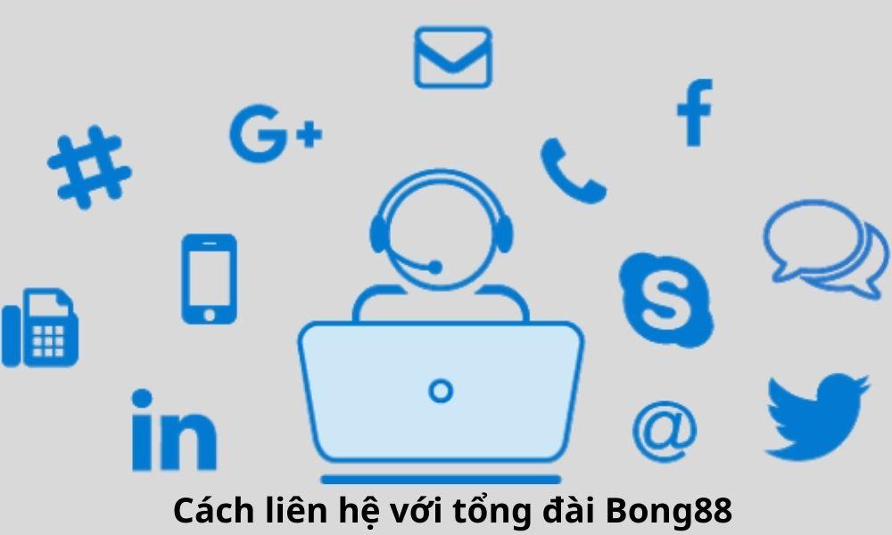 Cách liên hệ với tổng đài Bong88