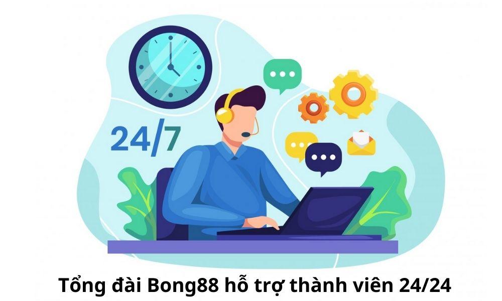 Tổng đài Bong88 hỗ trợ thành viên 24/24