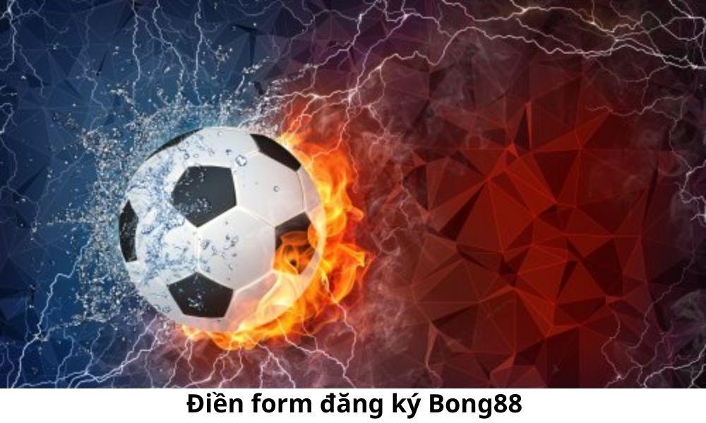 Điền form đăng ký Bong88