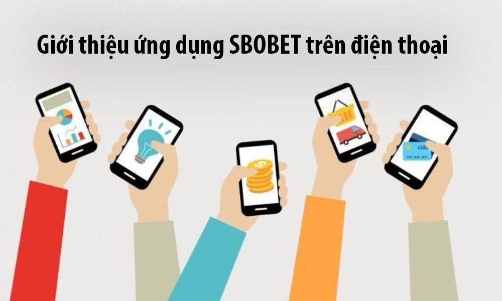 Giới thiệu ứng dụng SBOBET trên điện thoại