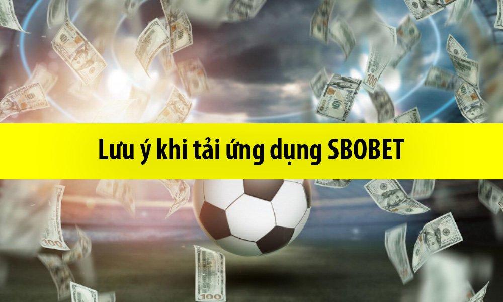 Lưu ý khi tải ứng dụng SBOBET