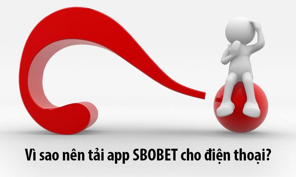 Vì sao nên tải app SBOBET cho điện thoại