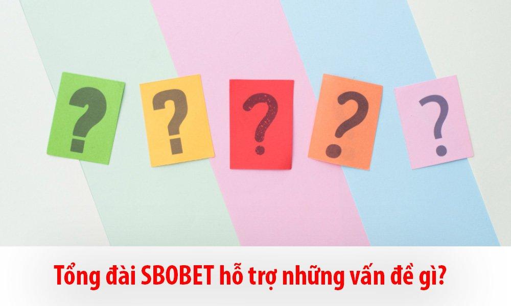 Tổng đài SBOBET hỗ trợ những vấn đề gì